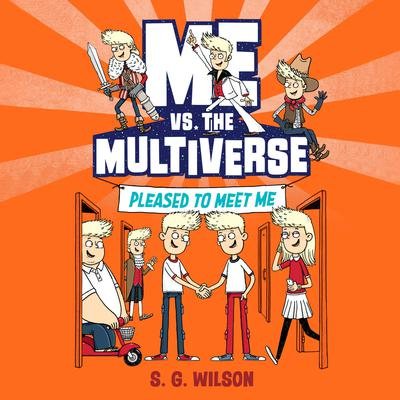 Me vs. the Multiverse: Pleased to Meet Me Audiobook, by S. G. Wilson