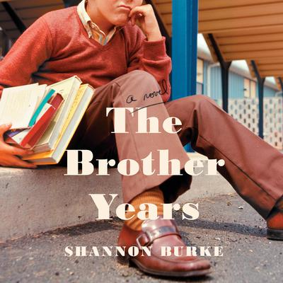 The Brother Years: A Novel Audiobook, by Shannon Burke