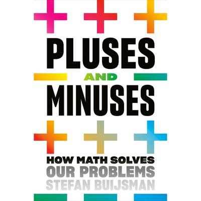 Pluses and Minuses: How Math Solves Our Problems Audiobook, by Stefan Buijsman
