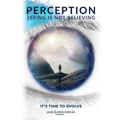Perception: Seeing Is Not Believing Audiobook, by James Purpura