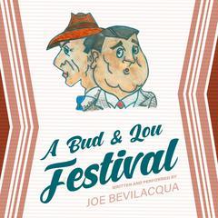 A Bud & Lou Festival Audiobook, by Joe Bevilacqua