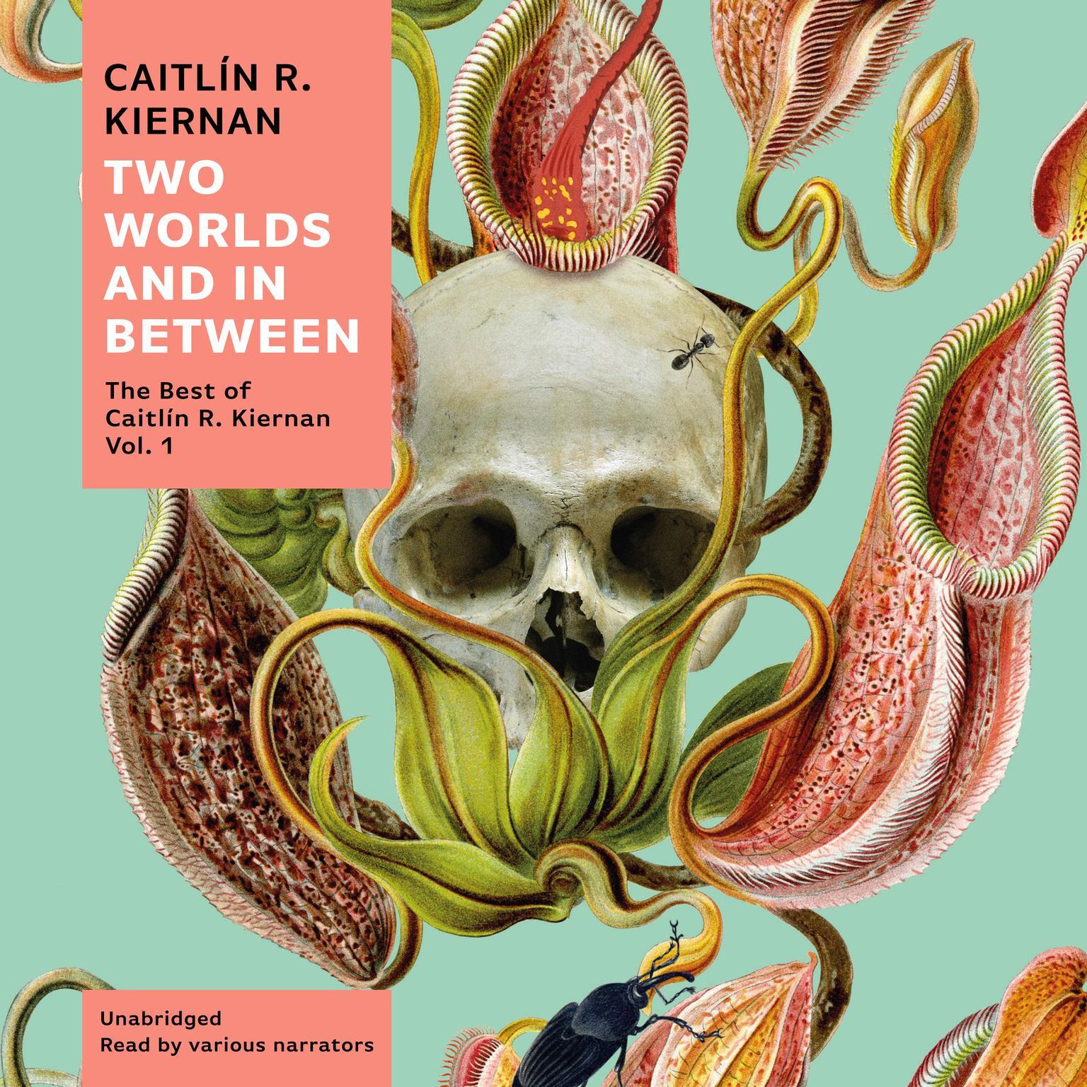 Two Worlds and In Between: The Best of Caitlín R. Kiernan, Vol. 1 Audiobook, by Caitlín R. Kiernan