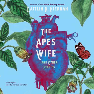 The Ape's Wife, and Other Stories Audiobook, by Caitlín R. Kiernan