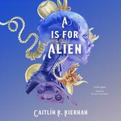 A Is for Alien Audiobook, by Caitlín R. Kiernan