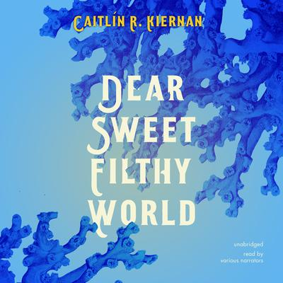 Dear Sweet Filthy World Audiobook, by Caitlín R. Kiernan