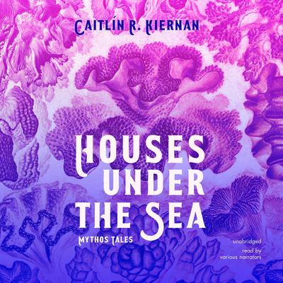 Houses under the Sea: Mythos Tales Audiobook, by Caitlín R. Kiernan