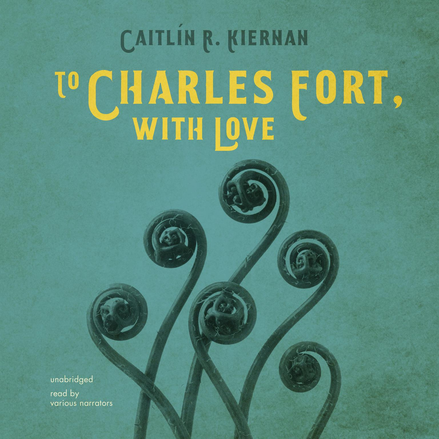 To Charles Fort, with Love Audiobook, by Caitlín R. Kiernan