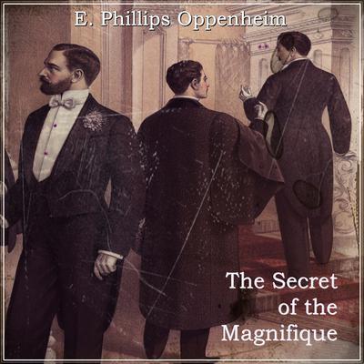 The Secret of the Magnifique Audiobook, by E. Phillips Oppenheim