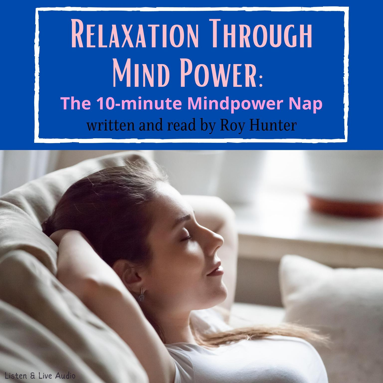Relaxation Through Mind Power: The 10-Minute Mindpower Nap Audiobook, by Roy Hunter