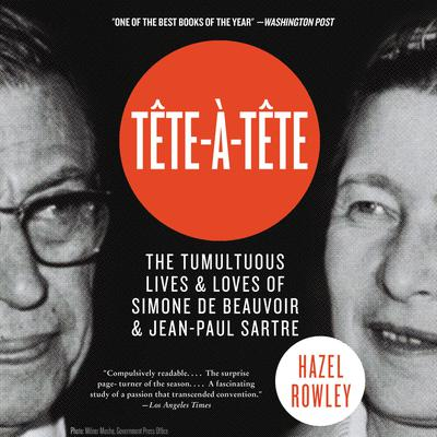 Tete-a-Tete: The Tumultuous Lives and Loves of Simone de Beauvoir and Jean-Paul Sartre Audiobook, by