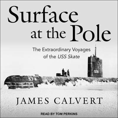 Surface at the Pole: The Extraordinary Voyages of the USS Skate Audiobook, by James F. Calvert
