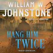 Hang Him Twice Audiobook, by William W. Johnstone, J. A. Johnstone