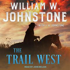 The Trail West Audiobook, by J. A. Johnstone, William W. Johnstone