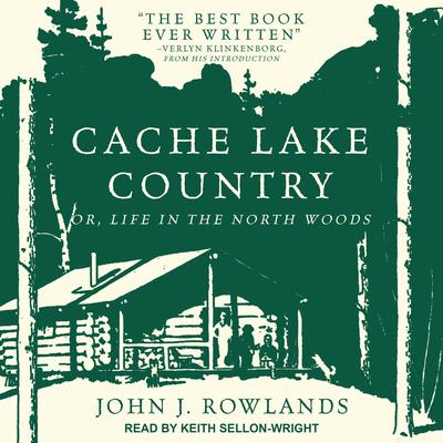 Cache Lake Country: Or, Life in the North Woods Audiobook, by John J. Rowlands