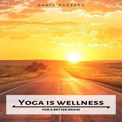 Yoga is Wellness for a Better Brain Audiobook, by Santy Nazzara