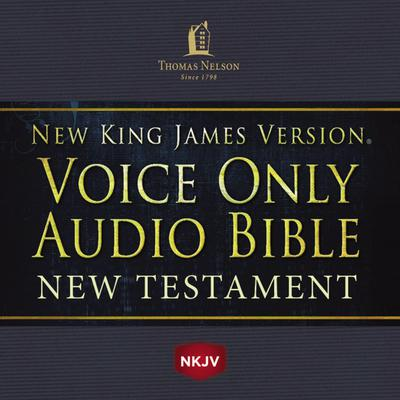 Voice Only Audio Bible - New King James Version, NKJV (Narrated by Bob Souer): New Testament: Holy Bible, New King James Version Audiobook, by