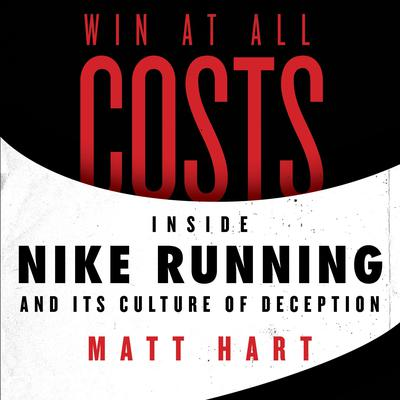 Win at All Costs: Inside Nike Running and Its Culture of Deception Audiobook, by Matt Hart