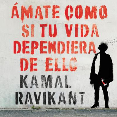 Love Yourself Like Your Life Depends on It  (Spanish edition): Amate como si tu vida dependiera de eso Audiobook, by Kamal Ravikant
