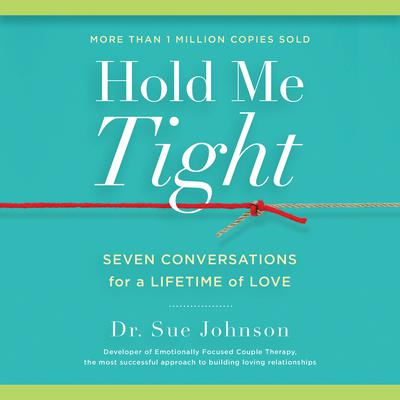 Hold Me Tight: Seven Conversations for a Lifetime of Love Audiobook, by
