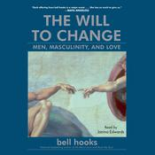 The Will to Change: Men, Masculinity, and Love Audiobook, by bell hooks