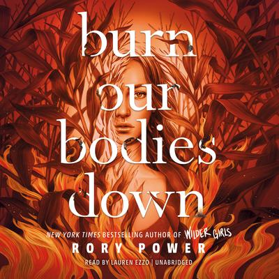 Burn Our Bodies Down Audiobook, by Rory Power