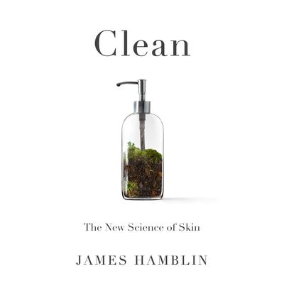 Clean: The New Science of Skin Audiobook, by James Hamblin