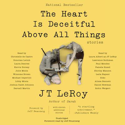 The Heart Is Deceitful Above All Things: Stories Audiobook, by JT LeRoy