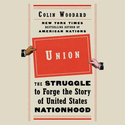 Union: The Struggle to Forge the Story of United States Nationhood Audiobook, by Colin Woodard