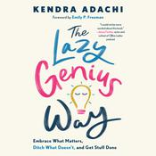The Lazy Genius Way: Embrace What Matters, Ditch What Doesn't, and Get Stuff Done Audiobook, by Kendra Adachi
