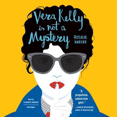 Vera Kelly Is Not a Mystery Audiobook, by Rosalie Knecht