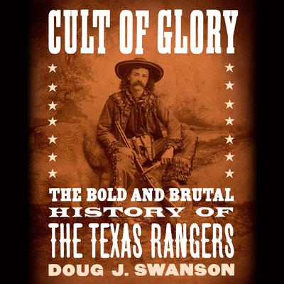 Cult of Glory: The Bold and Brutal History of the Texas Rangers Audiobook, by