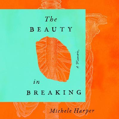 The Beauty in Breaking: A Memoir Audiobook, by Michele Harper