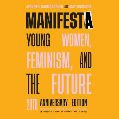 Manifesta, 20th Anniversary Edition: Young Women, Feminism, and the Future Audiobook, by Jennifer Baumgardner