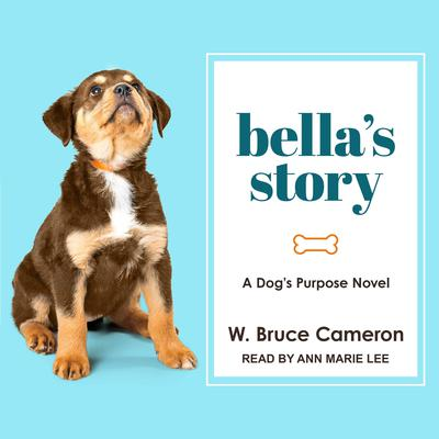 Bellas Story: A Dog's Purpose Novel Audiobook, by