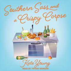 Southern Sass and a Crispy Corpse Audiobook, by Kate Young