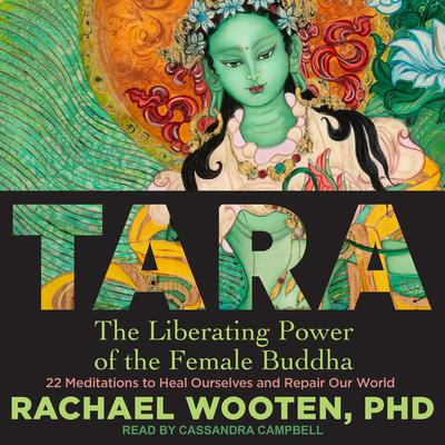 Tara: The Liberating Power of the Female Buddha Audiobook, by