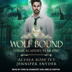 Wolf Bound: Lunar Academy, Year One Audiobook, by Alyssa Rose Ivy, Jennifer Snyder