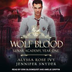 Wolf Blood: Lunar Academy, Year One Audiobook, by Alyssa Rose Ivy, Jennifer Snyder