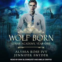 Wolf Born: Lunar Academy, Year One Audiobook, by Jennifer Snyder, Alyssa Rose Ivy