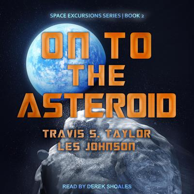 On to the Asteroid Audiobook, by Les Johnson