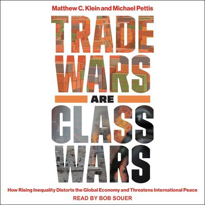 Trade Wars Are Class Wars: How Rising Inequality Distorts the Global Economy and Threatens International Peace Audiobook, by Matthew C. Klein