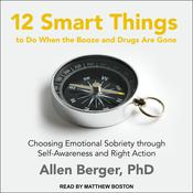 12 Smart Things to Do When the Booze and Drugs Are Gone: Choosing Emotional Sobriety through Self-Awareness and Right Action Audiobook, by Allen Berger