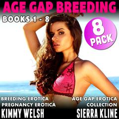 Age Gap Breeding Books 1 - 8 : 8-Pack : Breeding Erotica Pregnancy Erotica Age Gap Erotica Collection Audiobook, by Kimmy Welsh