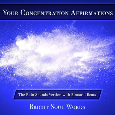 Your Concentration Affirmations: The Rain Sounds Version with Binaural Beats Audiobook, by Bright Soul Words
