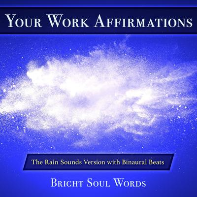 Your Work Affirmations: The Rain Sounds Version with Binaural Beats Audiobook, by Bright Soul Words