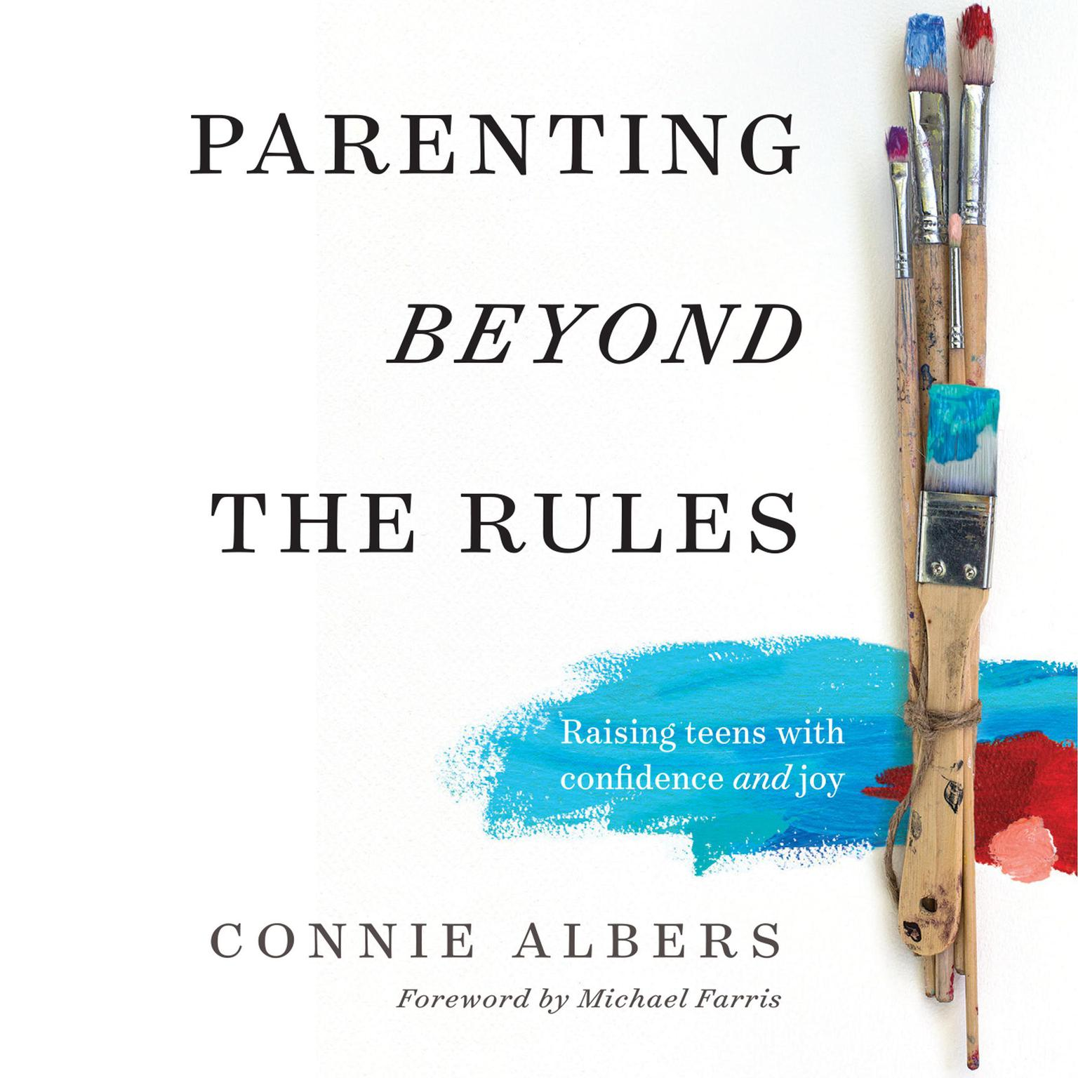 Parenting Beyond the Rules: Raising Teens with Confidence and Joy Audiobook, by Connie Albers