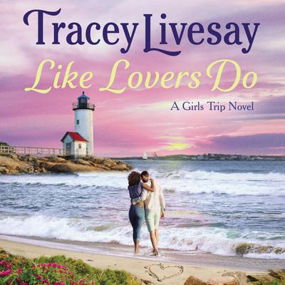 Like Lovers Do: A Girls Trip Novel Audiobook, by Tracey Livesay