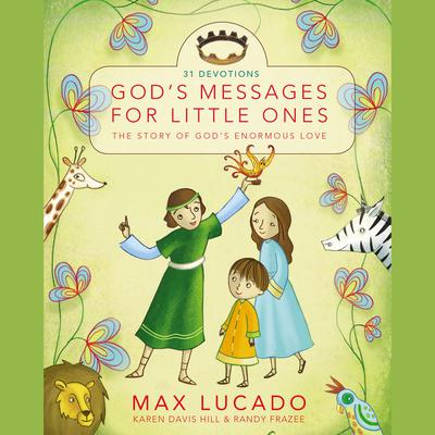 Gods Messages for Little Ones (31 Devotions): The Story of Gods Enormous Love Audiobook, by Randy Frazee