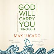 God Will Carry You Through Audiobook, by Max Lucado