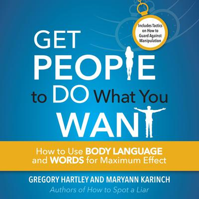 Get People to Do What You Want: How to Use Body Language and Words for Maximum Effect Audiobook, by Gregory Hartley